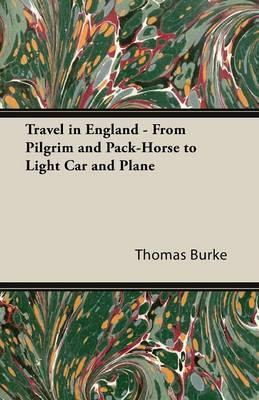 Travel in England - From Pilgrim and Pack-Horse to Light Car and Plane