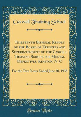 Thirteenth Biennial Report of the Board of Trustees and Superintendent of the Caswell Training School for Mental Defectives, Kinston, N. C