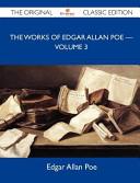 The Works of Edgar Allan Poe ? Volume 3 - The Original Classic Edition