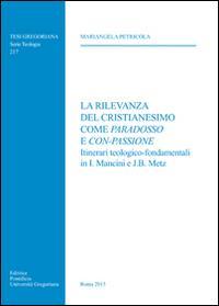 La rilevanza del cristianesimo come paradosso e con-passione. Itinerari teologico-fondamentali in I. Mancini e J. B. Metz