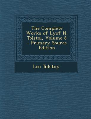Complete Works of Lyof N. Tolstoi, Volume 8