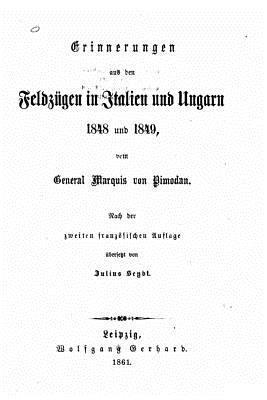 Erinnerungen Aus Den Feldzügen in Italien Und Ungarn 1848 Und 1849