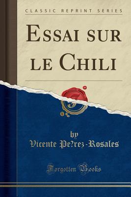 Essai sur le Chili (Classic Reprint)