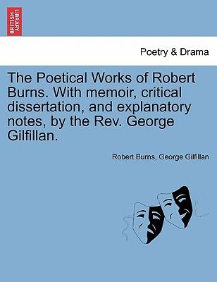 The Poetical Works of Robert Burns. With memoir, critical dissertation, and explanatory notes, by the Rev. George Gilfillan, vol. II