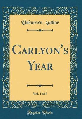 Carlyon's Year, Vol. 1 of 2 (Classic Reprint)