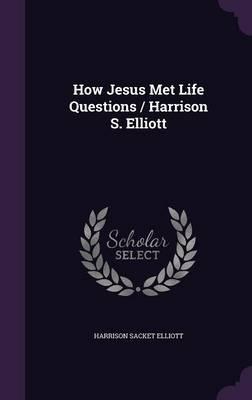 How Jesus Met Life Questions / Harrison S. Elliott
