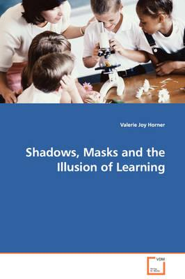 Shadows, Masks and the Illusion of Learning