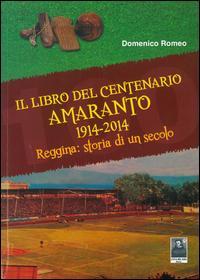 Il libro del centenario Amaranto 1914-2014. Reggina