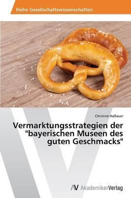 """Vermarktungsstrategien der """"bayerischen Museen des guten Geschmacks"""""""