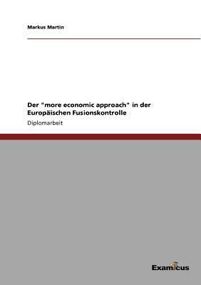 """Der """"more economic approach"""" in der Europäischen Fusionskontrolle"""