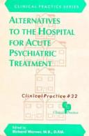 Alternatives to the Hospital for Acute Psychiatric Treatment