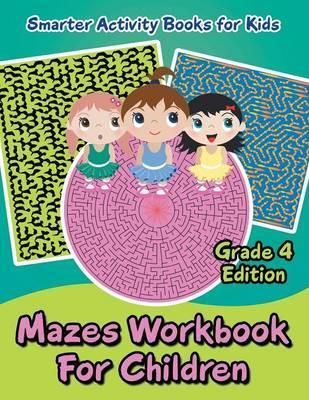 Mazes Workbook For Children - Grade 4 Edition
