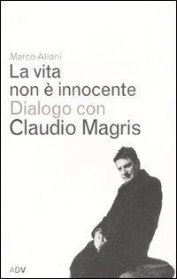 La vita non è innocente. Dialogo con Claudio Magris