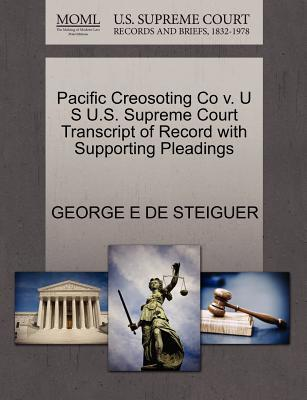 Pacific Creosoting Co V. U S U.S. Supreme Court Transcript of Record with Supporting Pleadings