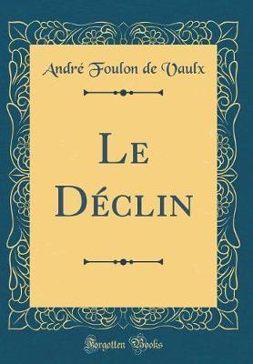 Le Déclin (Classic Reprint)