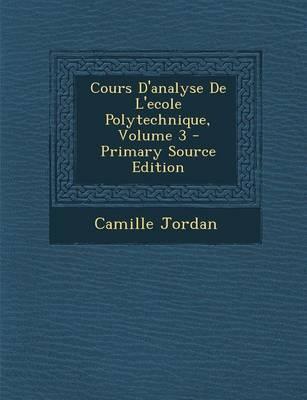 Cours D'Analyse de L'Ecole Polytechnique, Volume 3 - Primary Source Edition