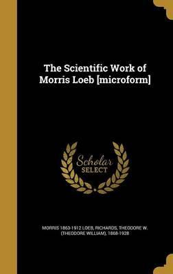 SCIENTIFIC WORK OF MORRIS LOEB