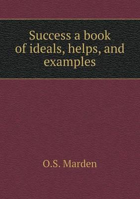 Success a Book of Ideals, Helps, and Examples