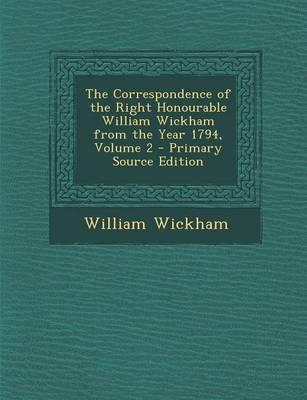 The Correspondence of the Right Honourable William Wickham from the Year 1794, Volume 2