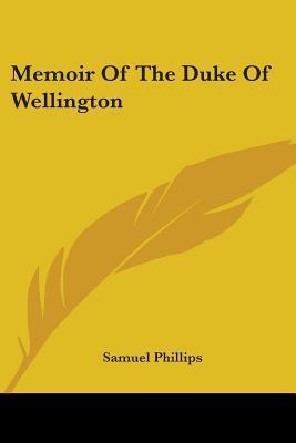 Memoir of the Duke of Wellington