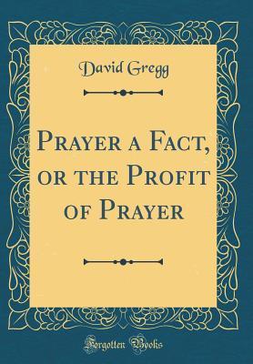Prayer a Fact, or the Profit of Prayer (Classic Reprint)