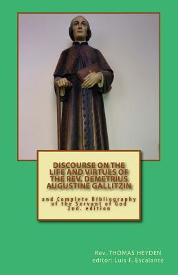 Discourse on the Life and Virtues of the Rev. Demetrius Augustine Gallitzin