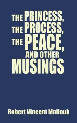 The Princess, the Process, the Peace, and Other Musings
