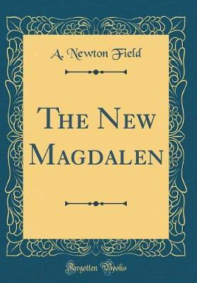 The New Magdalen (Classic Reprint)