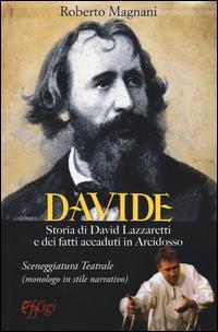 Davide. Storia di David Lazzaretti e dei fatti accaduti in Arcidosso