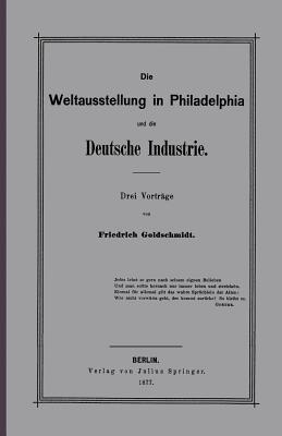 Die Weltausstellung in Philadelphia Und Die Deutsche Industrie