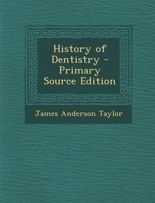 History of Dentistry - Primary Source Edition