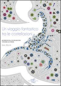 Un viaggio fantastico tra le costellazioni. 60 disegni da colorare per vincere lo stress