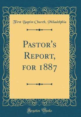 Pastor's Report, for 1887 (Classic Reprint)