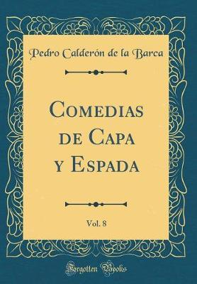 Comedias de Capa y Espada, Vol. 8 (Classic Reprint)