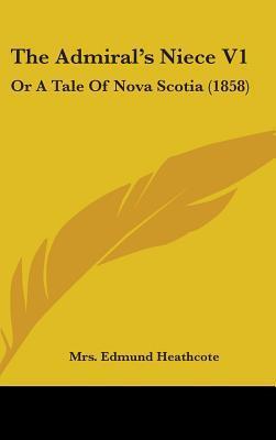 The Admiral's Niece Vol 1, or a Tale of Nova Scotia