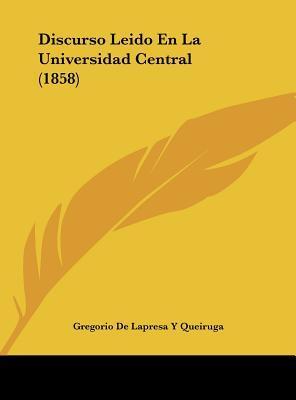 Discurso Leido En La Universidad Central (1858)