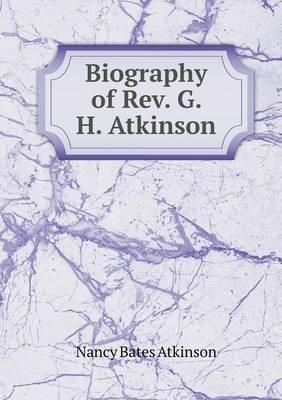 Biography of REV. G. H. Atkinson