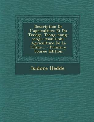 Description de L'Agriculture Et Du Tissage. Tsong-Nong-Sang-I-Tsou-I-Shi. Agriculture de La Chine... - Primary Source Edition