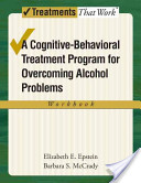 Overcoming Alcohol Use Problems : A Cognitive-Behavioral Treatment Program Workbook