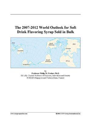 The 2007-2012 World Outlook for Soft Drink Flavoring Syrup Sold in Bulk
