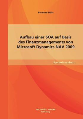 Aufbau einer Soa auf Basis des Finanzmanagements von Microsoft Dynamics Nav 2009