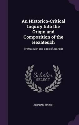 An Historico-Critical Inquiry Into the Origin and Composition of the Hexateuch
