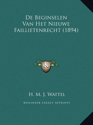 de Beginselen Van Het Nieuwe Faillietenrecht (1894)