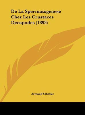 de La Spermatogenese Chez Les Crustaces Decapodes (1893)