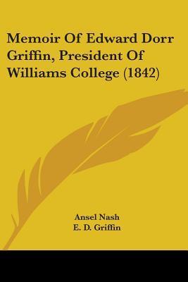 Memoir of Edward Dorr Griffin, President of Williams College