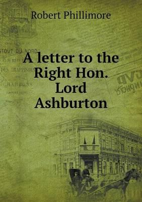 A Letter to the Right Hon. Lord Ashburton