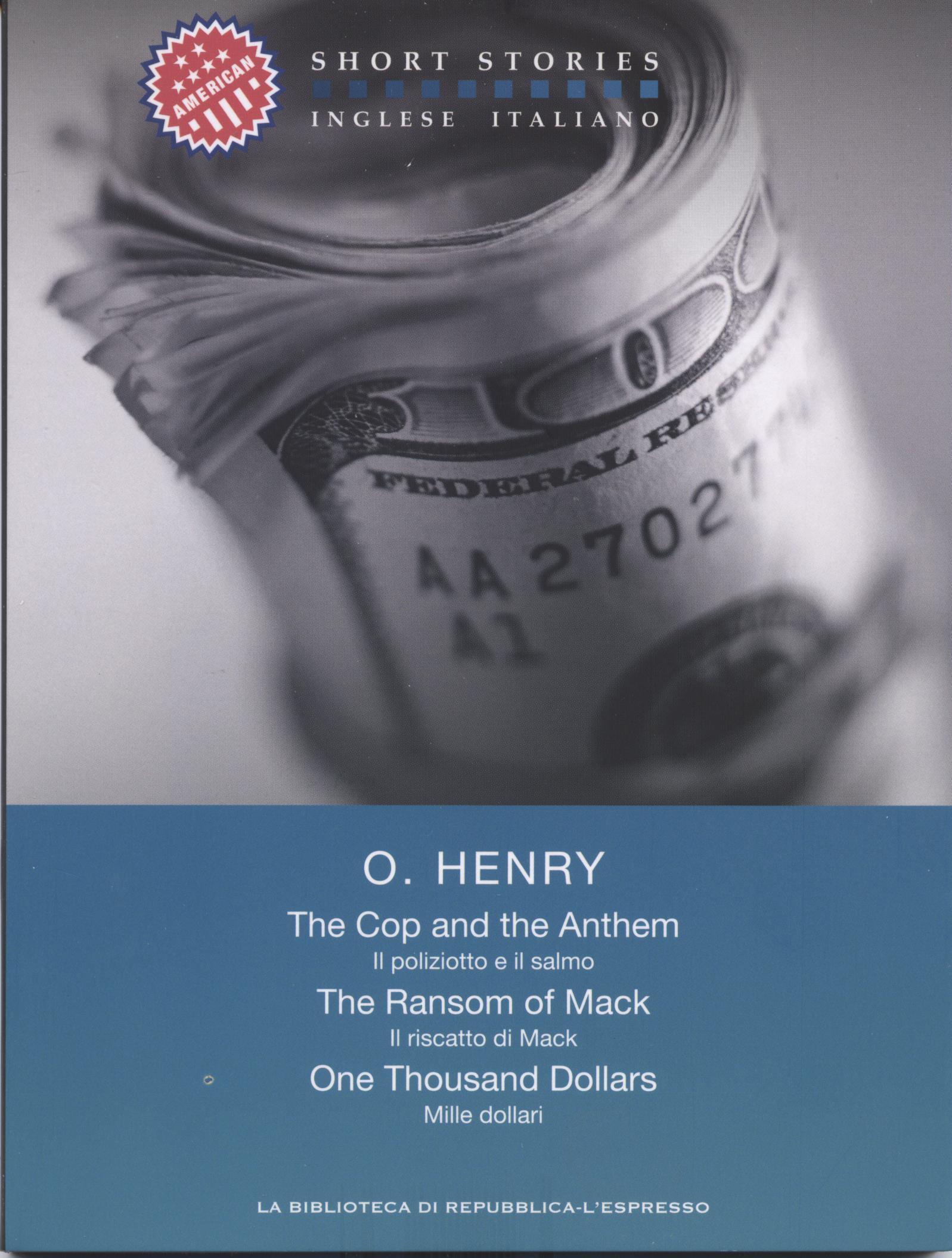 The cop and the anthem – The ransom of Mack – One thousand dollars / Il poliziotto e il salmo - Il riscatto di Mack - Mille dollari