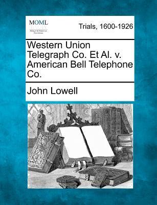 Western Union Telegraph Co. et al. V. American Bell Telephone Co.