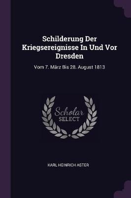 Schilderung Der Kriegsereignisse in Und VOR Dresden