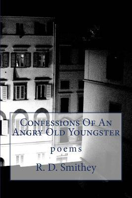 Confessions of an Angry Old Youngster